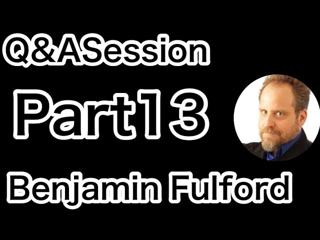 【Benjamin Fulford】Part13 Q&A Session【ベンジャミン・フルフォード 】